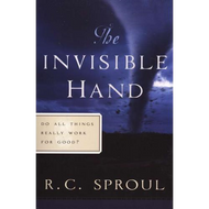 The Invisible Hand by R. C. Sproul