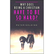 Why Does Being a Christian Have to Be so Hard? (Paperback) by Peter Golding