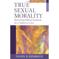 True Sexual Morality, Rediscovering Biblical Standards for a Culture in Crisis by Daniel R. Heimbach (Paperback)