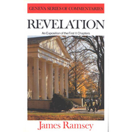 Revelation: An Exposition of the first 11 Chapters Geneva Commentary Series by James Beverlin Ramsey (Hardcover)