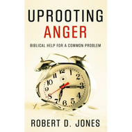 Uprooting Anger by Robert D. Jones (Paperback)
