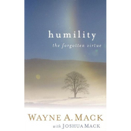 Humility: the Forgotten Virtue by Wayne A. Mack with Joshua Mack (Paperback)