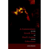 A Commentary on the Greek Text of Paul's Letter to the Colossians by John Eadie (Paperback)