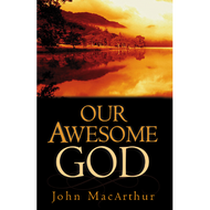 Our Awesome God by John MacArthur (Paperback)