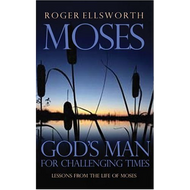 Moses: God's Man for Challenging Times by Roger Ellsworth (Paperback)