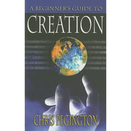 A Beginner's Guide to Creation by Chris Pegington (Paperback)