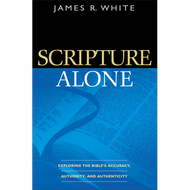 Scripture Alone: Exploring the Bible's Accuracy, Authority and Authenticity by James R. White (Paperback)