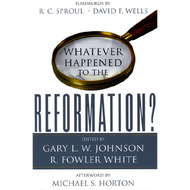 Whatever Happened to the Reformation? by Michael S. Horton (Paperback)