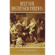 Help for Distressed Parents by Cotton Mather (Booklet)