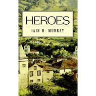 Heroes by Lain H. Murray (Hardcover)
