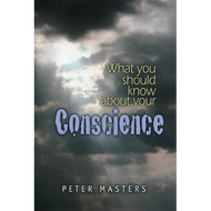 What You Should Know About Your Conscience by Peter Masters (Booklet)