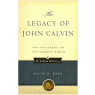 The Legacy of John Calvin by David W. Hall (Paperback)