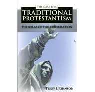 The Case for Traditional Protestantism by Terry L Johnson (Paperback)