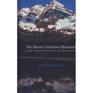The Shorter Catechism Illustrated From Christian History & Biography by John Whitecross (Paperback)