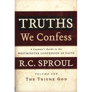 Truths We Confess, vol 1: The Triune God by R. C. Sproul (Hardcover)