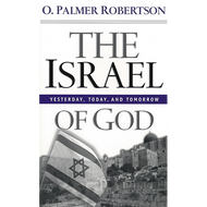 The Israel of God by O. Palmer Robertson (Paperback)