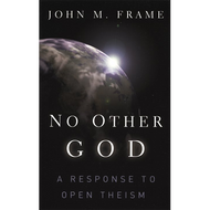 No Other God: A Response to Open Theism by John M. Frame (Paperback)