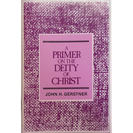 A Primer on the Deity of Christ by John H. Gerstner (Booklet)