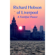 Richard Hobson of Liverpool, The Autobiography of a Faithful Pastor by Richard Hobson (Hardcover)