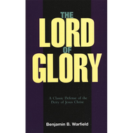 The Lord of Glory by Benjamin B. Warfield (Paperback)