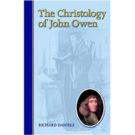 The Christology of John Owen by Richard Daniels (Hardcover)