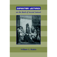 Expository Lectures on the Book of Second Samuel by William G. Blaikie (Paperback)