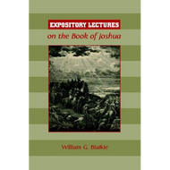 Expository Lectures on the Book of Joshua by William G. Blaikie (Paperback)