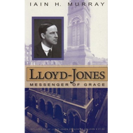 Lloyd-Jones: Messenger of Grace by lain H. Murray (Hardcover)