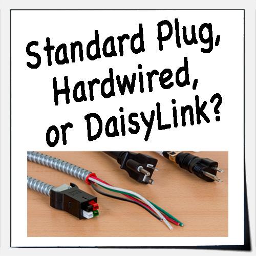 Standard Plug, Hardwired, or DaisyLink?