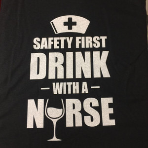 Safety First Drink With a Nurse Shirt