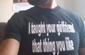 I taught your girlfriend that thing you like shirt