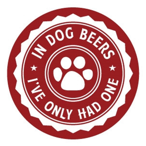 Set of 4 Coasters | In Dog Beers I've Only Had One