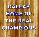 Dallas Home Of The Real Champions   11 X 11 Inches