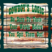 Cowboy Logic Be Sure You Taste Your Words Before You Spit Them Out. Old Wooden Sign 11 x 11 x 1