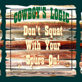 Cowboy Logic Don't Squat With Your Spurs On Old Wooden Sign 11 x 11 x 1
