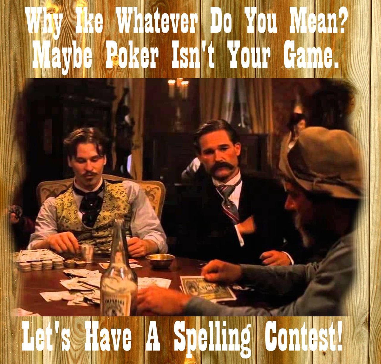 Doc Holliday Quotes From The Movie Tombstone: Tombstone Movie Why Ike Whatever Do You Mean, Let' Have A