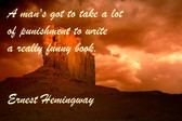 Famous Quote Poster  A Man's Got To Take A Lot Of Punishment To Write A Really Funny Book. Ernest Hemingway