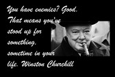 Famous Quote Poster  You Have Enemies.. Good. That Means You've Stood Up For Something, Sometime In Your Life. Winston Churchill
