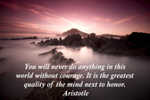 Famous Quote Poster  You Will Never Do Anything In This World Without Courage. It Is The Greatest Quality Of The Mind Next To Honor. Aristotle