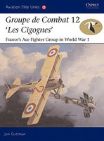 Aviation Elite  Groupe de Combat 12 Les Cigognes France's Ace Fighter Group in WWI Osprey Books