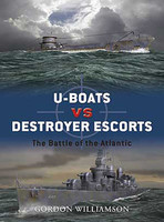 Duel U-Boats vs Destroyer Escorts The Battle of the Atlantic Osprey Books