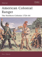 Warrior  American Colonial Ranger: The Northern Colonies 1724-1764 Osprey Books