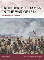 Warrior Frontier Militiaman in the War of 1812 Southwestern Frontier Osprey Publishing