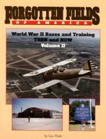 Forgotten Fields of America World War II Bases and Training, Then and Now - Vol. II Book