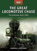 Raid The Great Locomotive Chase The Andrews Raid 1862 Osprey Books