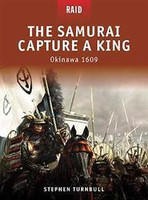 Raid The Samurai Capture a King Okinawa 1609 Osprey Books