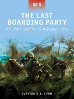 The Last Boarding Party - The USMC & the SS Mayaguez 1975 Osprey Books