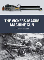 Weapon: The Vickers Maxim Machine Gun Osprey Books