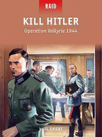 Raid: Kill Hitler Operation Valkyrie Osprey Books