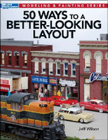 Modeling & Painting: 50 Ways to a Better-Looking Layout Book by Kalmbach